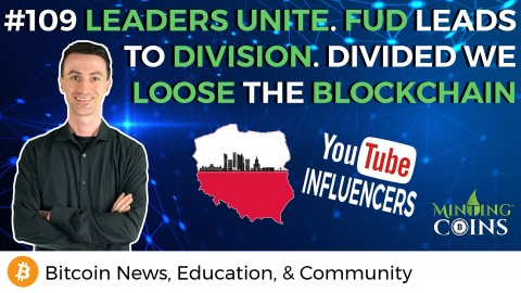 #109 Leaders Unite! FUD leads to Division; Divided we loose the Blockchain.